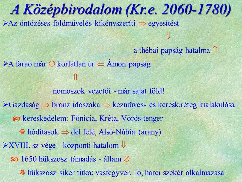 A Középbirodalom (Kr.e. 2060-1780)  Az öntözéses földművelés kikényszeríti  egyesítést  a thébai papság hatalma   A fáraó már  korlátlan úr  Ám