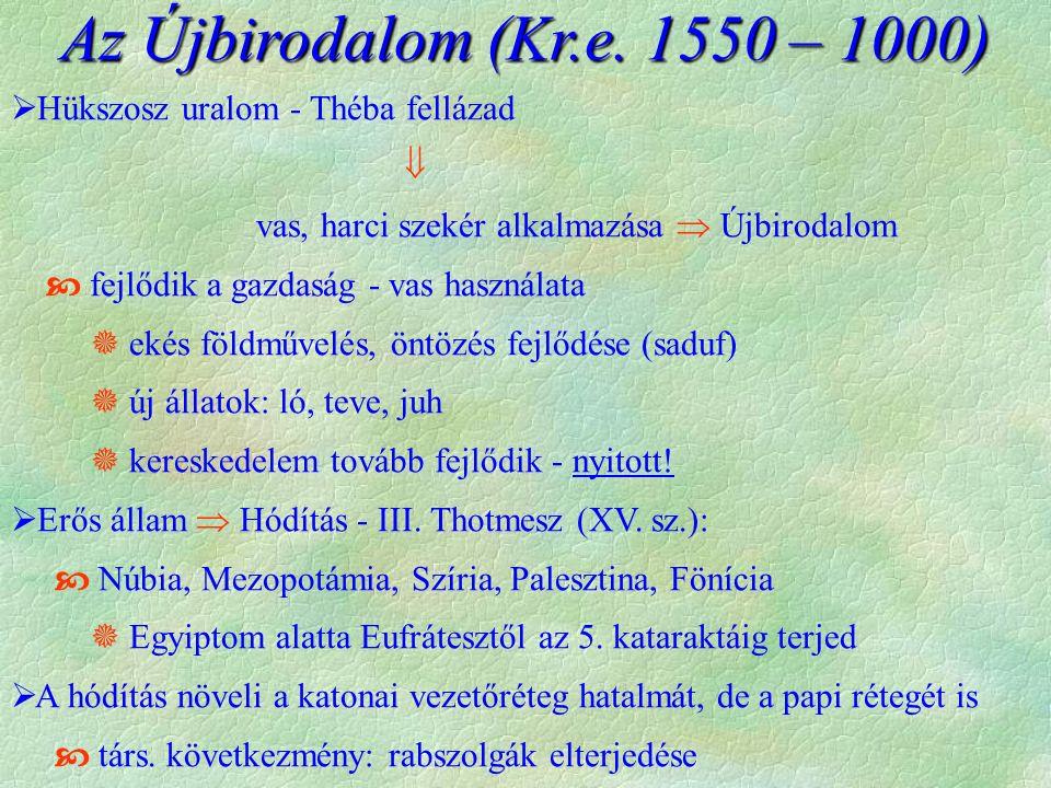 Az Újbirodalom (Kr.e. 1550 – 1000)  Hükszosz uralom - Théba fellázad  vas, harci szekér alkalmazása  Újbirodalom  fejlődik a gazdaság - vas haszná