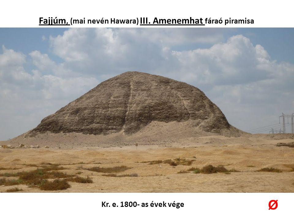 Fajjúm, (mai nevén Hawara) III. Amenemhat fáraó piramisa Kr. e. 1800- as évek vége Ø