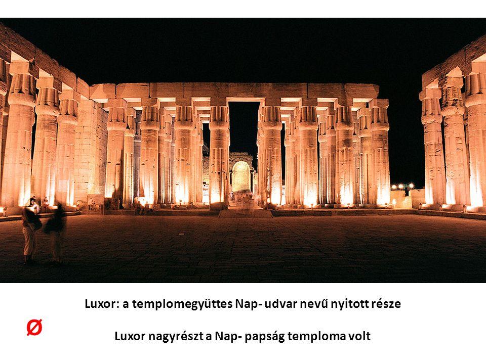 Luxor: a templomegyüttes Nap- udvar nevű nyitott része Luxor nagyrészt a Nap- papság temploma volt Ø