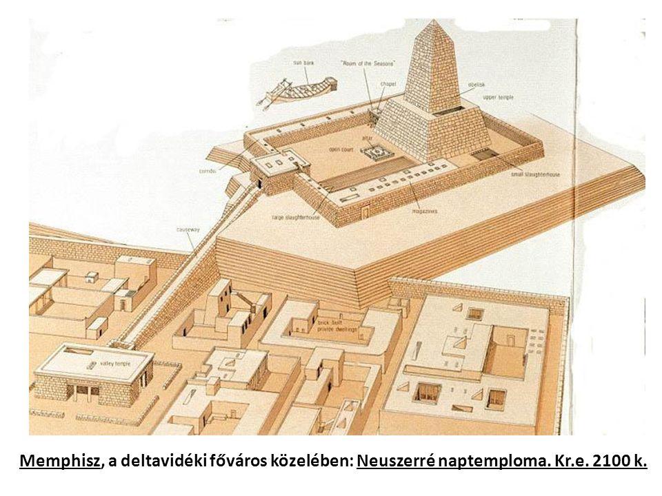 Memphisz, a deltavidéki főváros közelében: Neuszerré naptemploma. Kr.e. 2100 k.