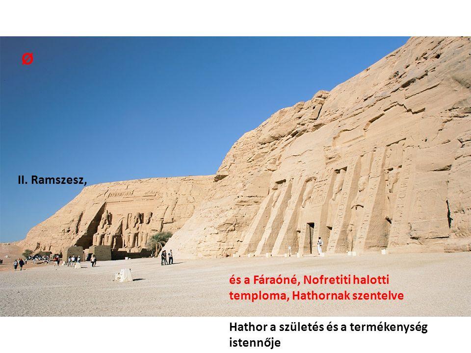 II. Ramszesz, és a Fáraóné, Nofretiti halotti temploma, Hathornak szentelve Hathor a születés és a termékenység istennője Ø