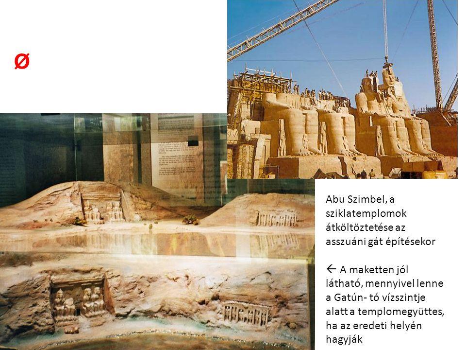 Abu Szimbel, a sziklatemplomok átköltöztetése az asszuáni gát építésekor  A maketten jól látható, mennyivel lenne a Gatún- tó vízszintje alatt a templomegyüttes, ha az eredeti helyén hagyják Ø