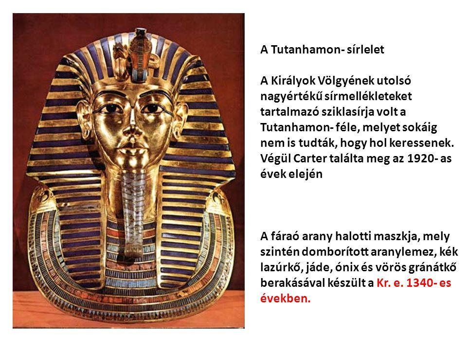 A Tutanhamon- sírlelet A Királyok Völgyének utolsó nagyértékű sírmellékleteket tartalmazó sziklasírja volt a Tutanhamon- féle, melyet sokáig nem is tudták, hogy hol keressenek.