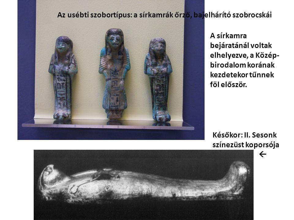 Az usébti szobortípus: a sírkamrák őrző, bajelhárító szobrocskái Későkor: II.