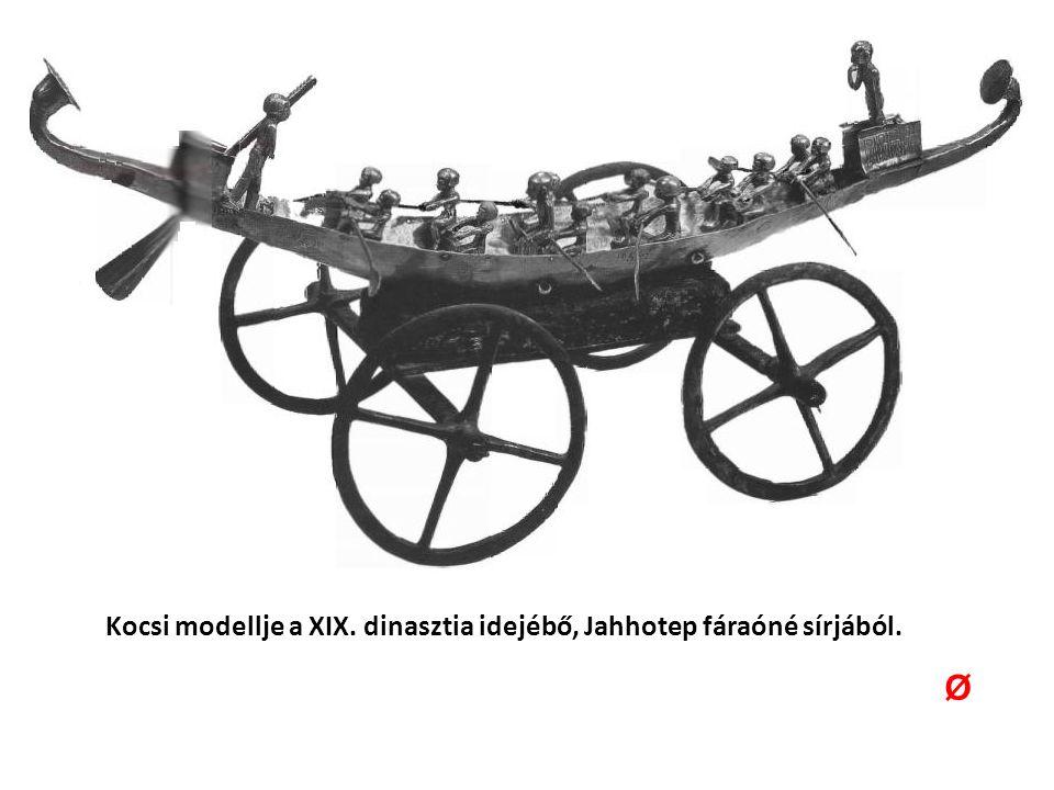 Kocsi modellje a XIX. dinasztia idejébő, Jahhotep fáraóné sírjából. Ø