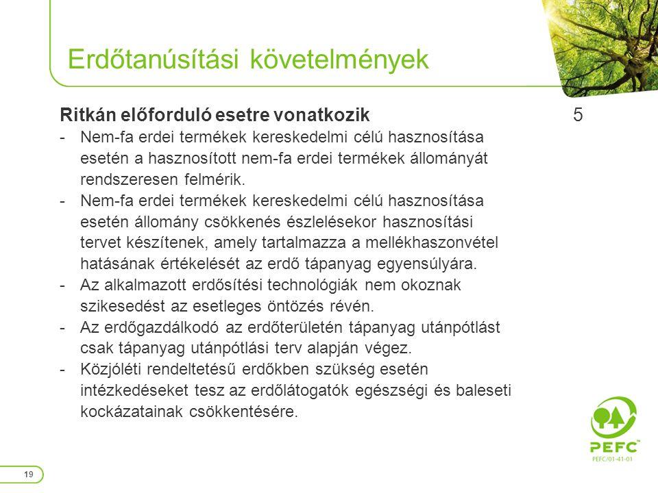 Erdőtanúsítási követelmények 19 Ritkán előforduló esetre vonatkozik -Nem-fa erdei termékek kereskedelmi célú hasznosítása esetén a hasznosított nem-fa erdei termékek állományát rendszeresen felmérik.