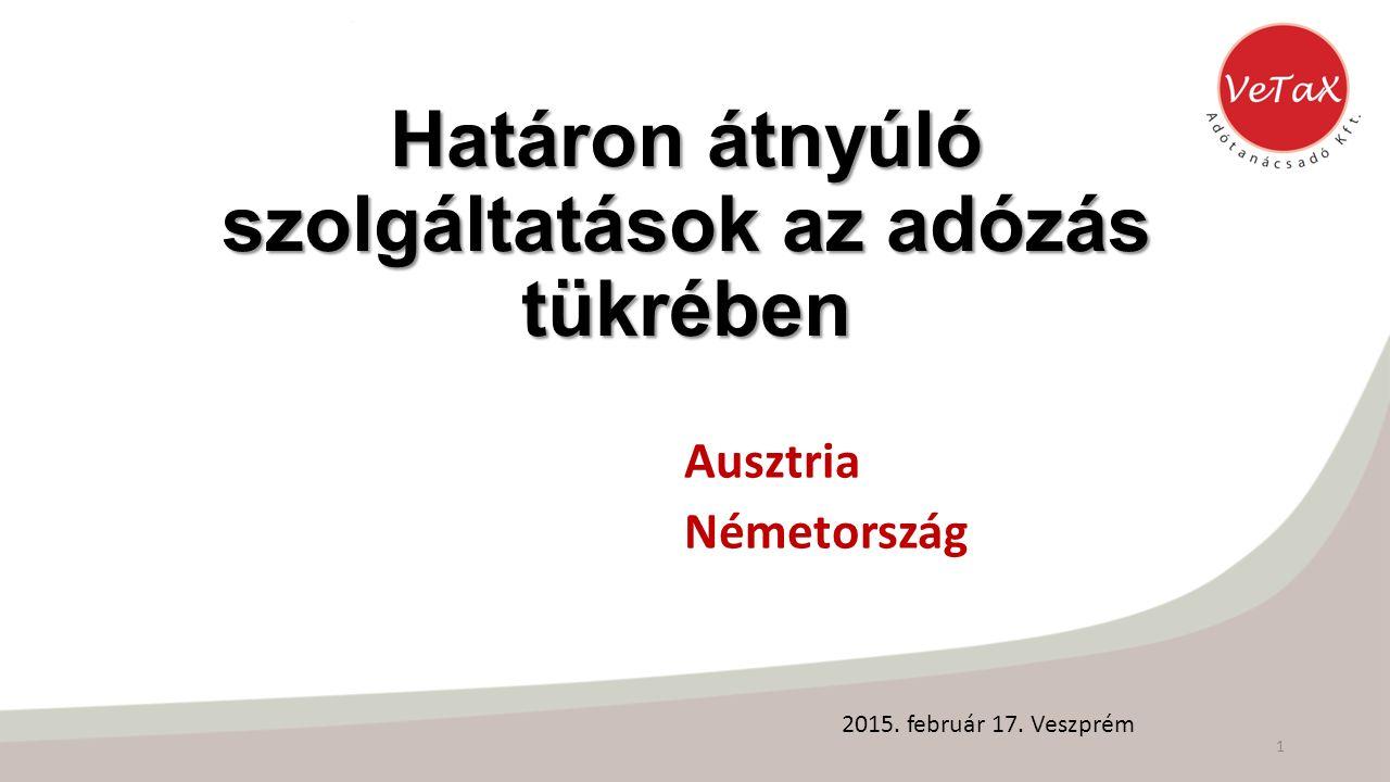 Határon átnyúló szolgáltatások az adózás tükrében Ausztria Németország 1 2015. február 17. Veszprém