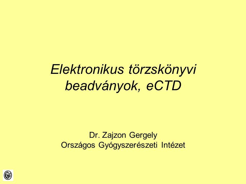 Elektronikus törzskönyvi beadványok, eCTD Dr. Zajzon Gergely Országos Gyógyszerészeti Intézet