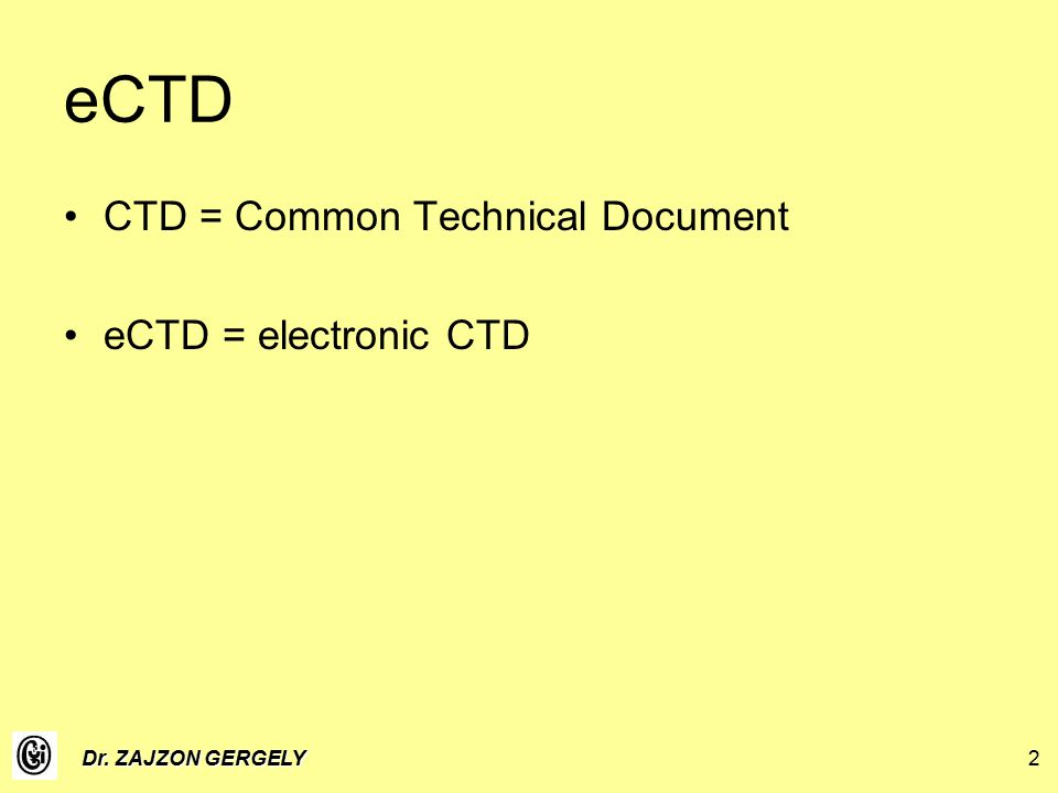 Dr. ZAJZON GERGELY2 eCTD CTD = Common Technical Document eCTD = electronic CTD