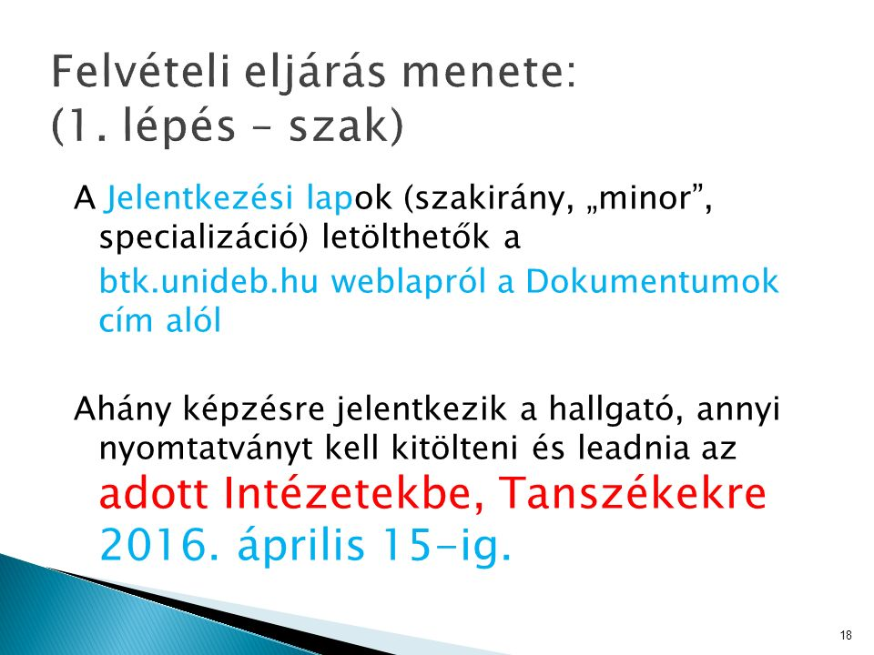 """A Jelentkezési lapok (szakirány, """"minor"""", specializáció) letölthetők a btk.unideb.hu weblapról a Dokumentumok cím alól Ahány képzésre jelentkezik a ha"""