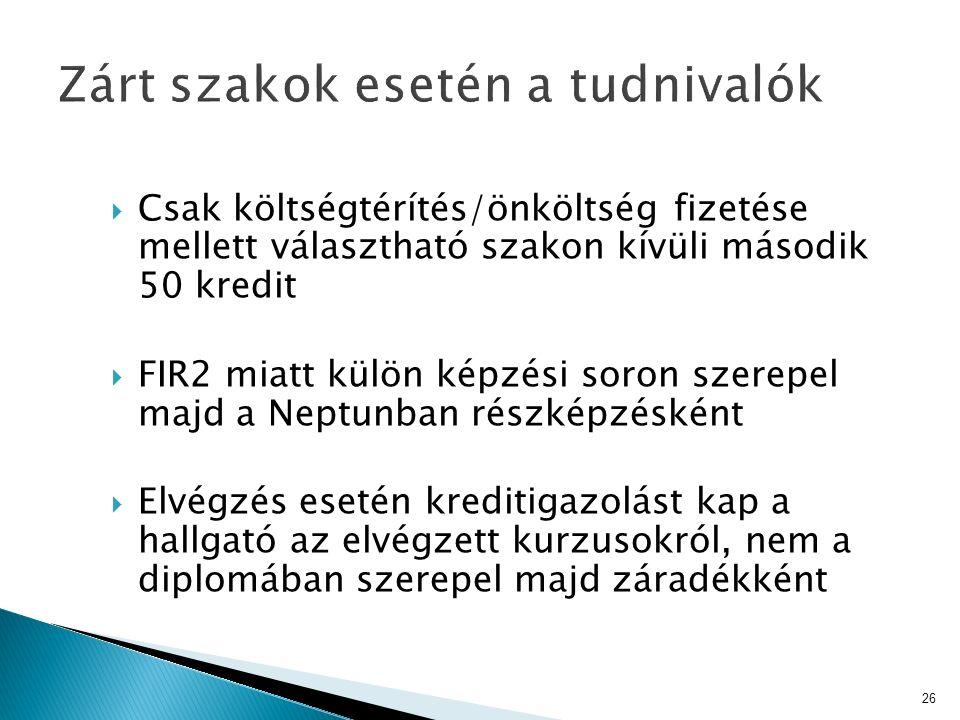  Csak költségtérítés/önköltség fizetése mellett választható szakon kívüli második 50 kredit  FIR2 miatt külön képzési soron szerepel majd a Neptunba