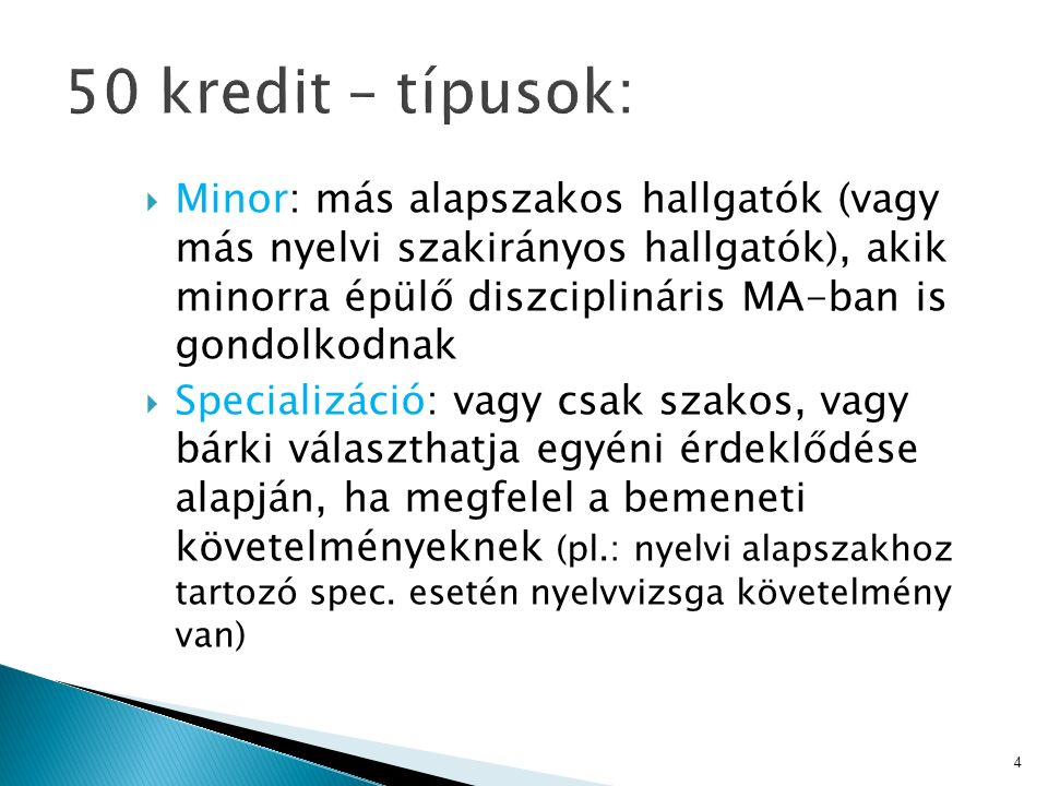  Minor: más alapszakos hallgatók (vagy más nyelvi szakirányos hallgatók), akik minorra épülő diszciplináris MA-ban is gondolkodnak  Specializáció: v