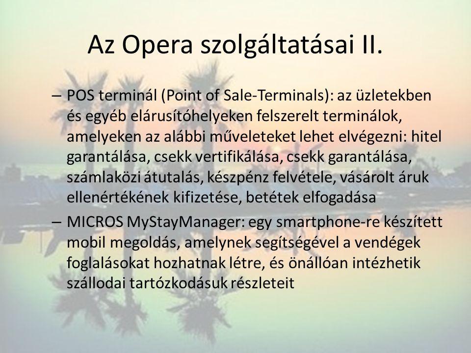 Az Opera szolgáltatásai II. – POS terminál (Point of Sale-Terminals): az üzletekben és egyéb elárusítóhelyeken felszerelt terminálok, amelyeken az alá