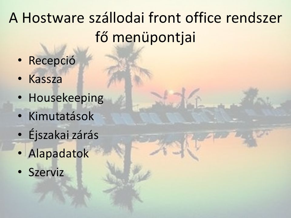 A Hostware szállodai front office rendszer fő menüpontjai Recepció Kassza Housekeeping Kimutatások Éjszakai zárás Alapadatok Szerviz