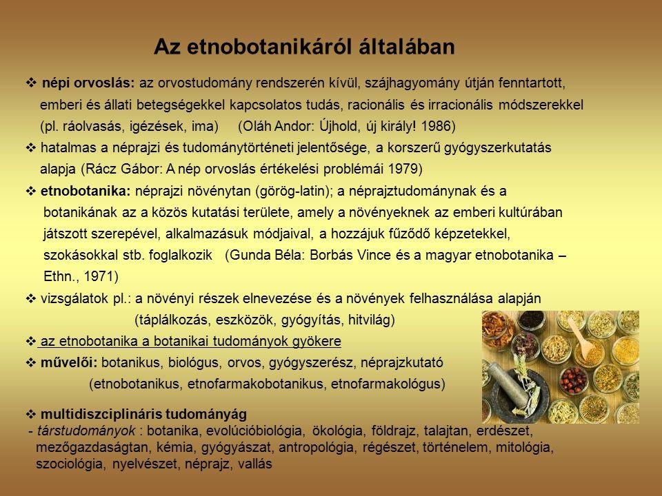 Az etnobotanikáról általában  népi orvoslás: az orvostudomány rendszerén kívül, szájhagyomány útján fenntartott, emberi és állati betegségekkel kapcsolatos tudás, racionális és irracionális módszerekkel (pl.