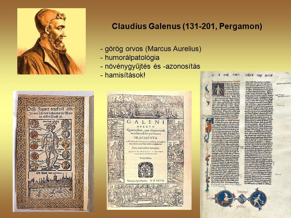 Claudius Galenus (131-201, Pergamon) - görög orvos (Marcus Aurelius) - humorálpatológia - növénygyűjtés és -azonosítás - hamisítások!