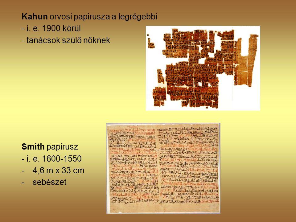Kahun orvosi papirusza a legrégebbi - i. e. 1900 körül - tanácsok szülő nőknek Smith papirusz - i.