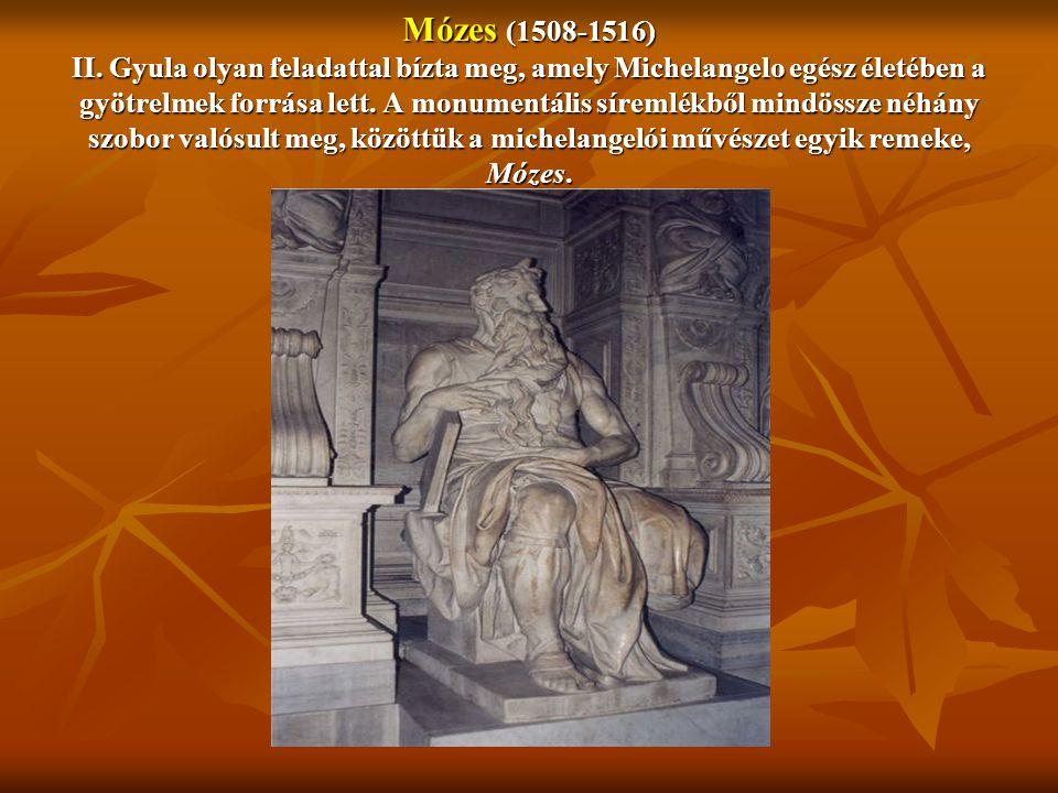 Mózes (1508-1516) II. Gyula olyan feladattal bízta meg, amely Michelangelo egész életében a gyötrelmek forrása lett. A monumentális síremlékből mindös