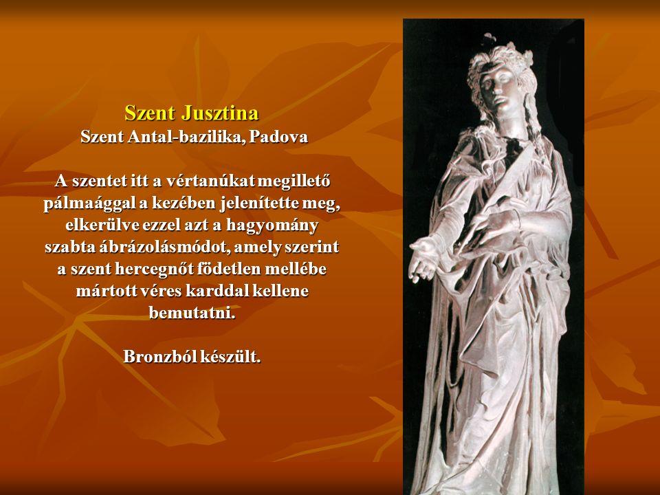 Szent Jusztina Szent Antal-bazilika, Padova A szentet itt a vértanúkat megillető pálmaággal a kezében jelenítette meg, elkerülve ezzel azt a hagyomány