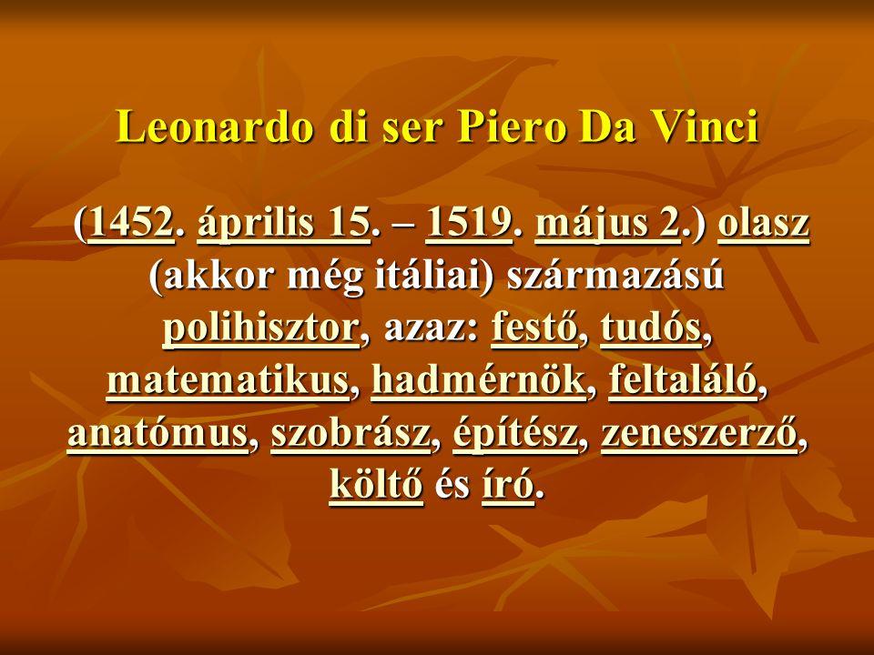 Leonardo di ser Piero Da Vinci (1452. április 15. – 1519. május 2.) olasz (akkor még itáliai) származású polihisztor, azaz: festő, tudós, matematikus,