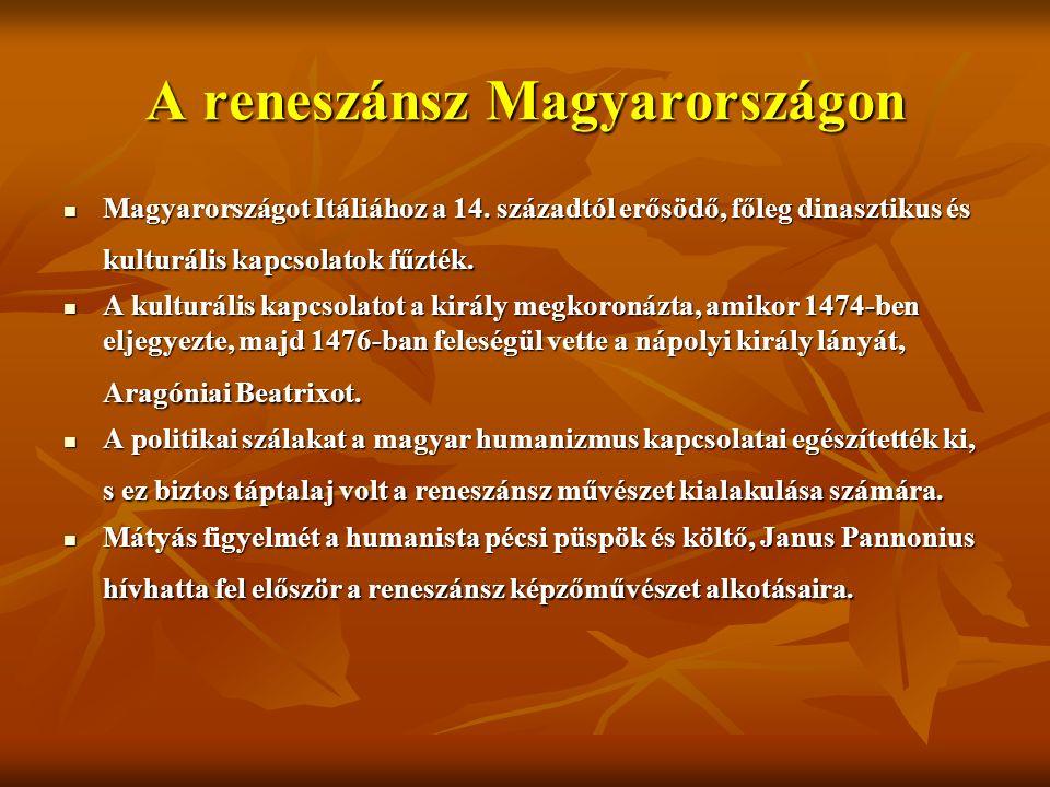 A reneszánsz Magyarországon Magyarországot Itáliához a 14. századtól erősödő, főleg dinasztikus és kulturális kapcsolatok fűzték. Magyarországot Itáli