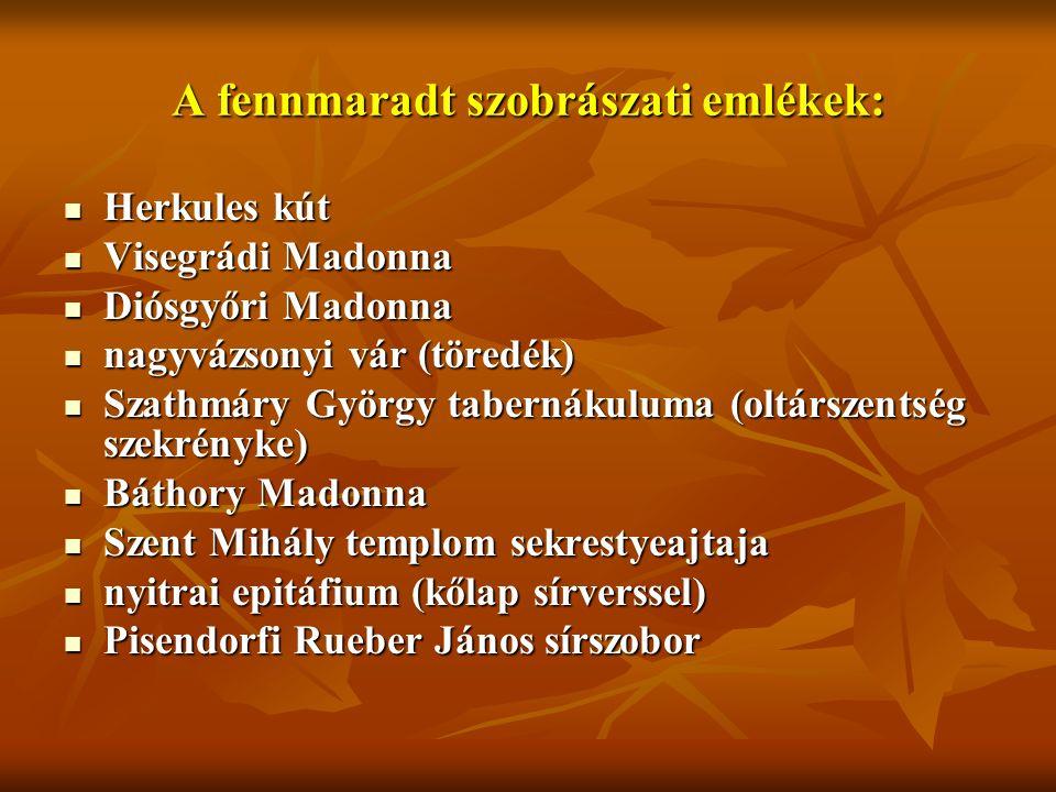 A fennmaradt szobrászati emlékek: Herkules kút Herkules kút Visegrádi Madonna Visegrádi Madonna Diósgyőri Madonna Diósgyőri Madonna nagyvázsonyi vár (