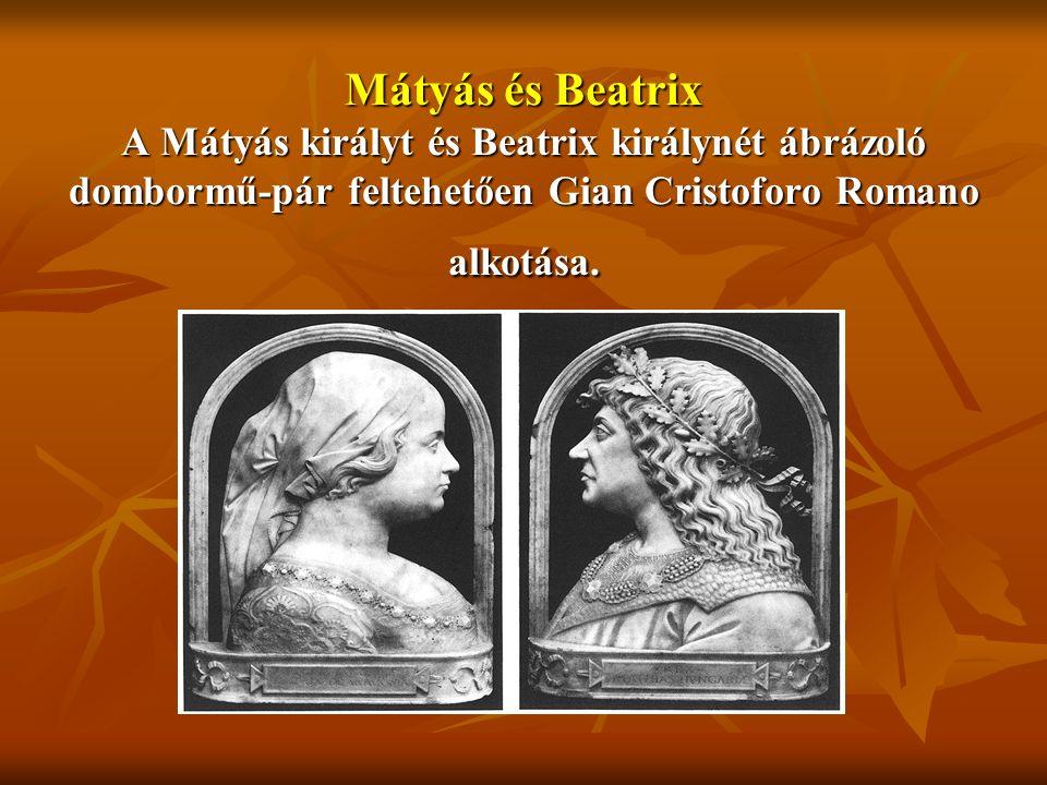 Mátyás és Beatrix A Mátyás királyt és Beatrix királynét ábrázoló dombormű-pár feltehetően Gian Cristoforo Romano alkotása.