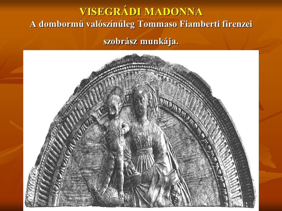 VISEGRÁDI MADONNA A dombormű valószínűleg Tommaso Fiamberti firenzei szobrász munkája.