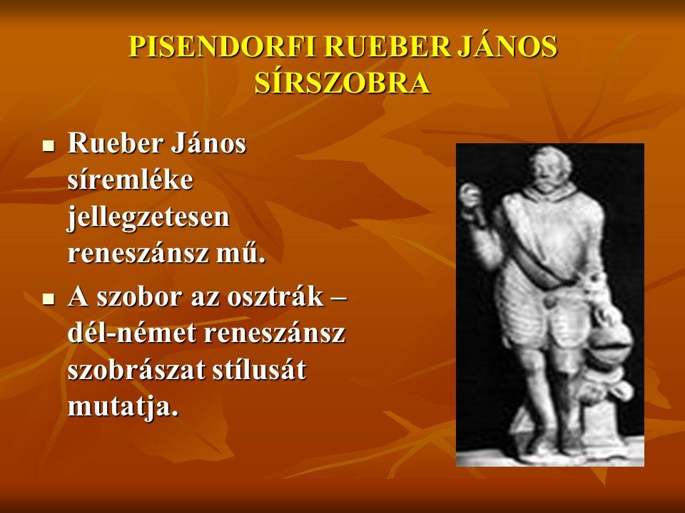 PISENDORFI RUEBER JÁNOS SÍRSZOBRA Rueber János síremléke jellegzetesen reneszánsz mű. Rueber János síremléke jellegzetesen reneszánsz mű. A szobor az