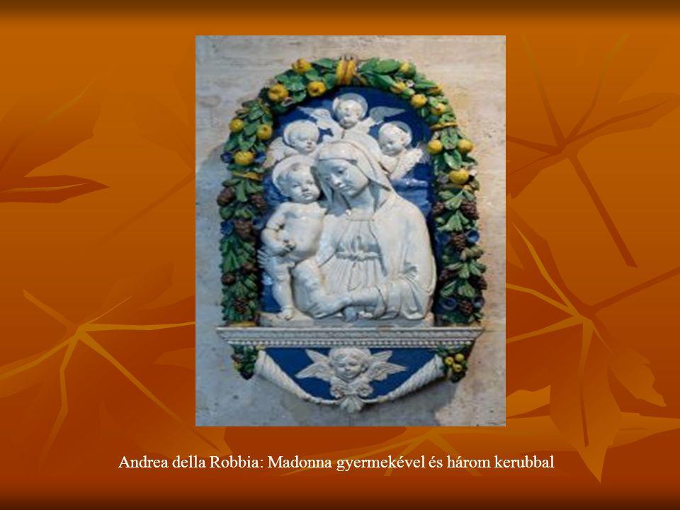 Andrea della Robbia: Madonna gyermekével és három kerubbal