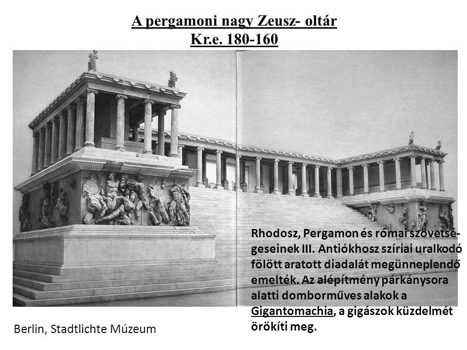 A pergamoni nagy Zeusz- oltár Kr.e. 180-160 Rhodosz, Pergamon és római szövetsé- geseinek III.