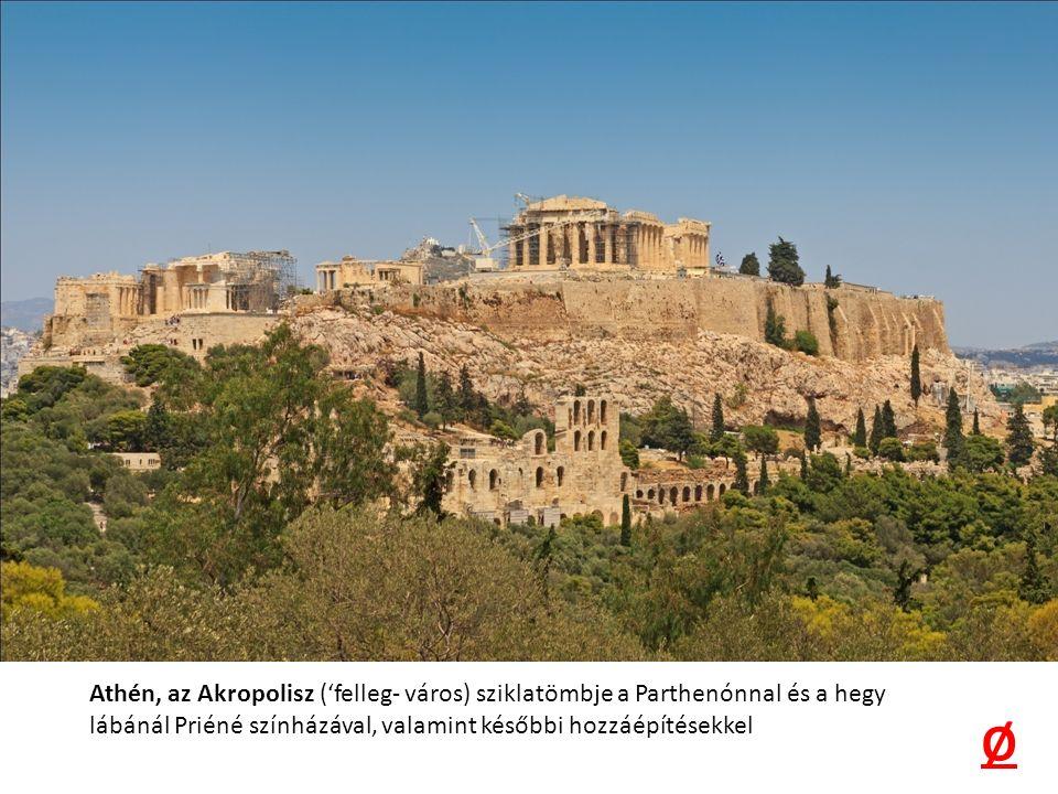 Athén, az Akropolisz ('felleg- város) sziklatömbje a Parthenónnal és a hegy lábánál Priéné színházával, valamint későbbi hozzáépítésekkel Ø