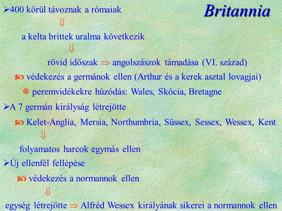  400 körül távoznak a rómaiak  a kelta brittek uralma következik  rövid időszak  angolszászok támadása (VI.