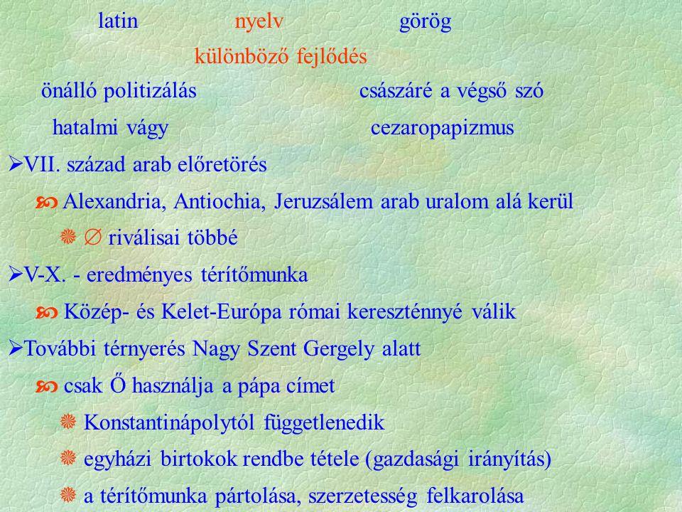 latin nyelv görög különböző fejlődés önálló politizálás császáré a végső szó hatalmi vágy cezaropapizmus  VII.