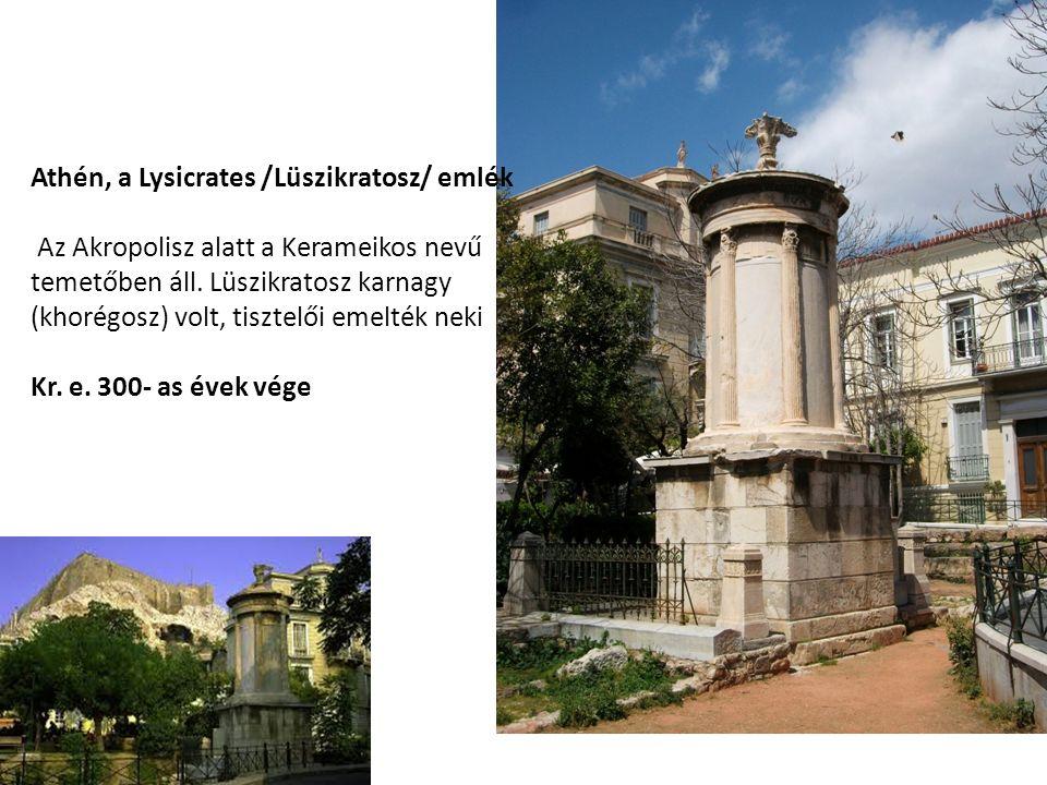 Athén, a Lysicrates /Lüszikratosz/ emlék Az Akropolisz alatt a Kerameikos nevű temetőben áll.