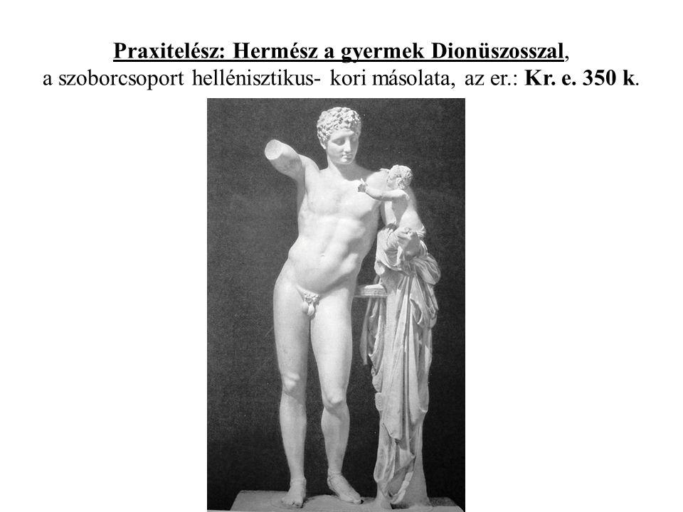Praxitelész: Hermész a gyermek Dionüszosszal, a szoborcsoport hellénisztikus- kori másolata, az er.: Kr.
