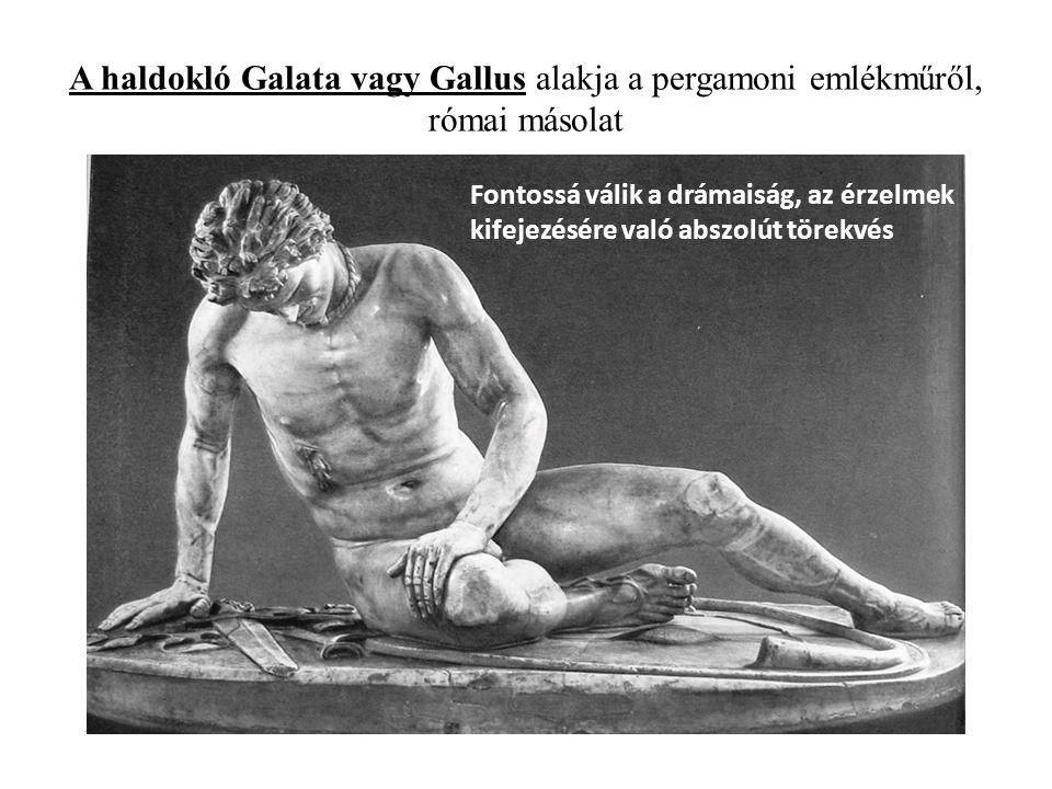 A haldokló Galata vagy Gallus alakja a pergamoni emlékműről, római másolat Fontossá válik a drámaiság, az érzelmek kifejezésére való abszolút törekvés