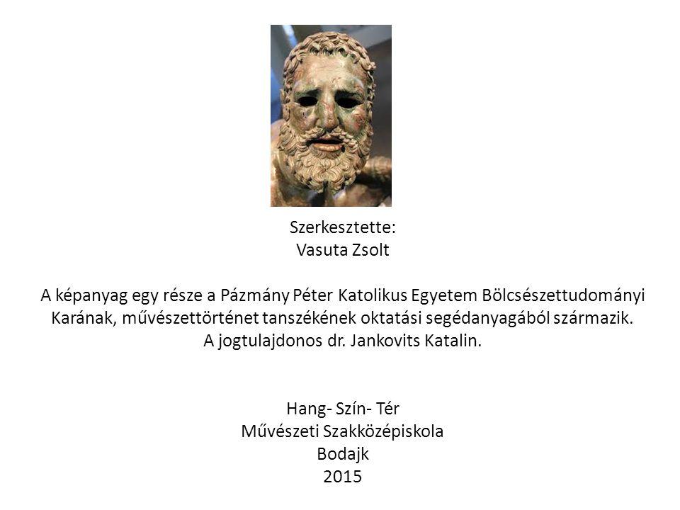 Szerkesztette: Vasuta Zsolt A képanyag egy része a Pázmány Péter Katolikus Egyetem Bölcsészettudományi Karának, művészettörténet tanszékének oktatási segédanyagából származik.