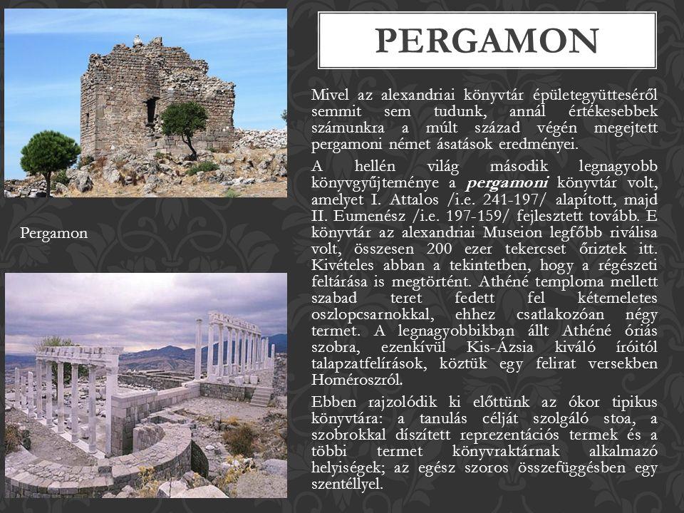Mivel az alexandriai könyvtár épületegyütteséről semmit sem tudunk, annál értékesebbek számunkra a múlt század végén megejtett pergamoni német ásatások eredményei.