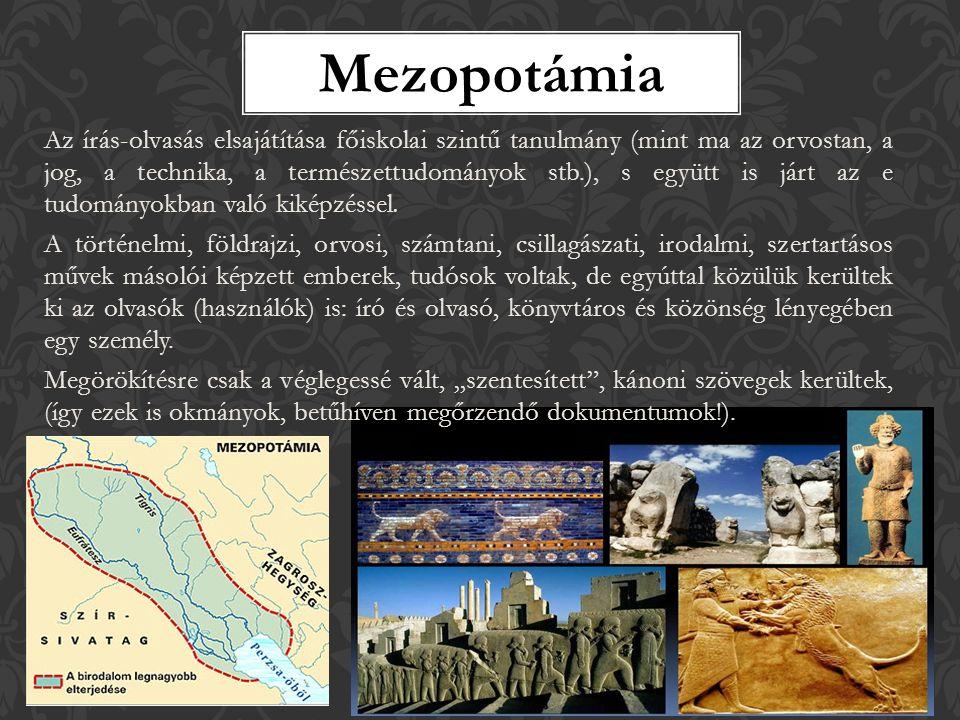 Mezopotámia Az írás-olvasás elsajátítása főiskolai szintű tanulmány (mint ma az orvostan, a jog, a technika, a természettudományok stb.), s együtt is járt az e tudományokban való kiképzéssel.