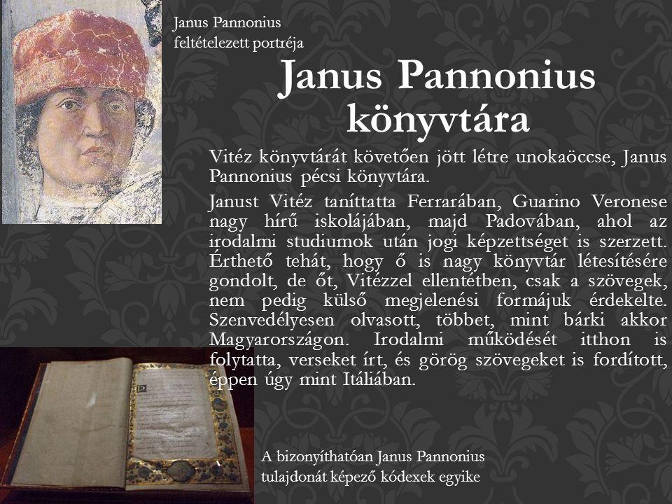 Janus Pannonius feltételezett portréja Janus Pannonius könyvtára Vitéz könyvtárát követően jött létre unokaöccse, Janus Pannonius pécsi könyvtára.