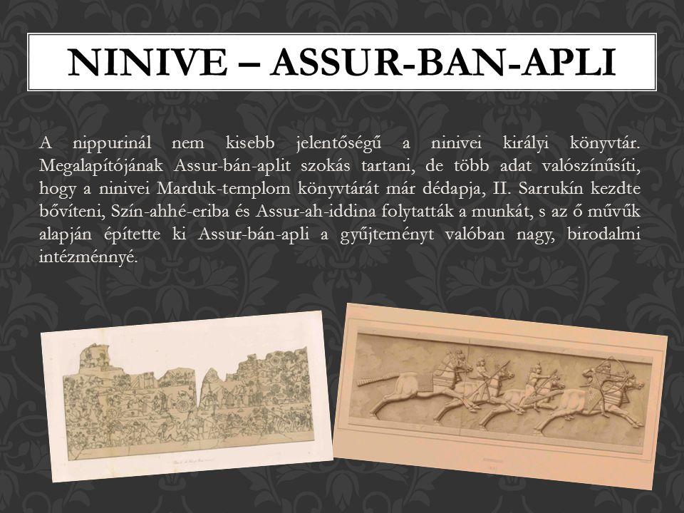 A nippurinál nem kisebb jelentőségű a ninivei királyi könyvtár.
