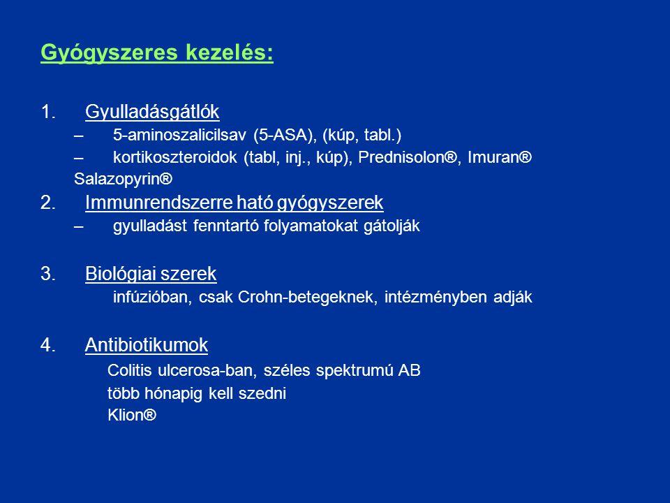 Gyógyszeres kezelés: 1.Gyulladásgátlók –5-aminoszalicilsav (5-ASA), (kúp, tabl.) –kortikoszteroidok (tabl, inj., kúp), Prednisolon®, Imuran® Salazopyrin® 2.Immunrendszerre ható gyógyszerek –gyulladást fenntartó folyamatokat gátolják 3.Biológiai szerek infúzióban, csak Crohn-betegeknek, intézményben adják 4.Antibiotikumok Colitis ulcerosa-ban, széles spektrumú AB több hónapig kell szedni Klion®