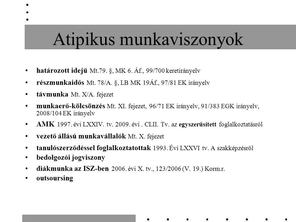 Atipikus munkaviszonyok határozott idejű Mt.79. §, MK 6. Áf., 99/700 keretirányelv részmunkaidős Mt. 78/A. §, LB MK 19Áf., 97/81 EK irányelv távmunka