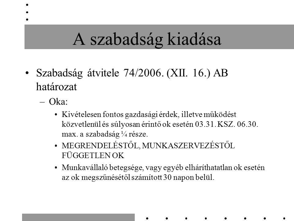A szabadság kiadása Szabadság átvitele 74/2006. (XII. 16.) AB határozat –Oka: Kivételesen fontos gazdasági érdek, illetve működést közvetlenül és súly