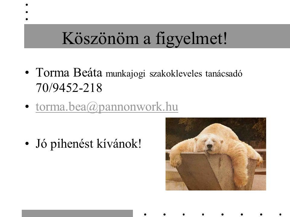 Köszönöm a figyelmet! Torma Beáta munkajogi szakokleveles tanácsadó 70/9452-218 torma.bea@pannonwork.hu Jó pihenést kívánok!