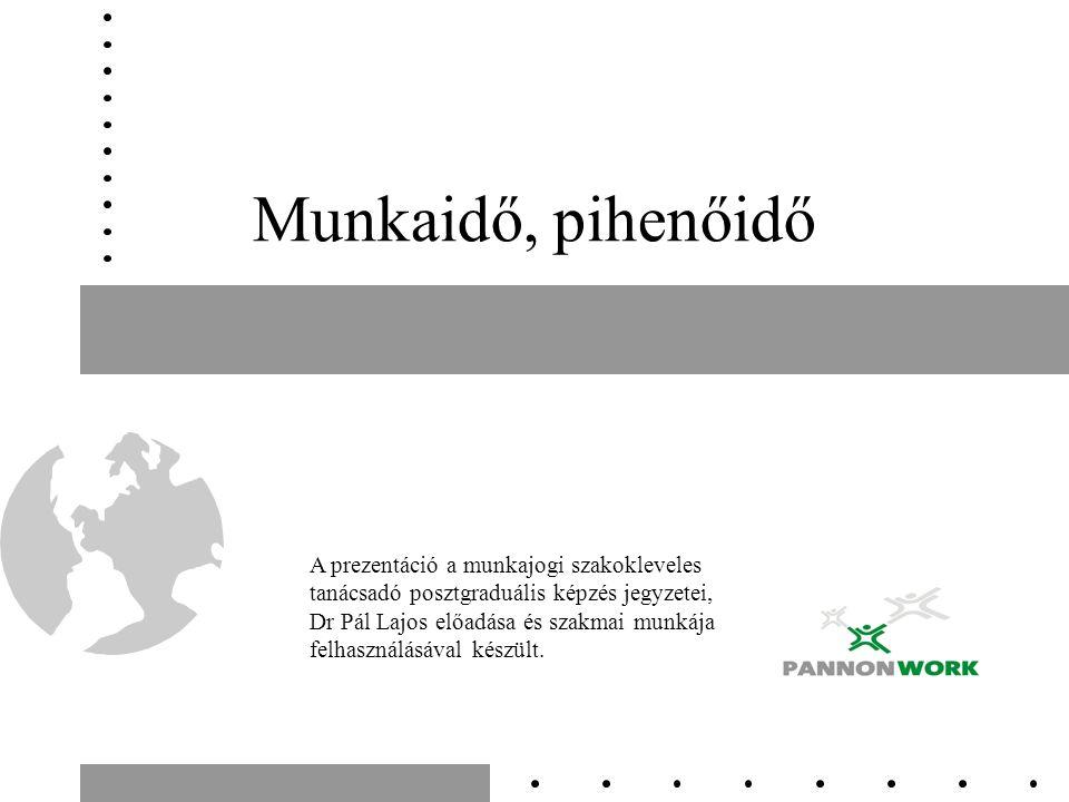 Munkaidő, pihenőidő A prezentáció a munkajogi szakokleveles tanácsadó posztgraduális képzés jegyzetei, Dr Pál Lajos előadása és szakmai munkája felhasználásával készült.