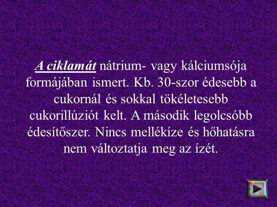 A ciklamát nátrium- vagy kálciumsója formájában ismert.