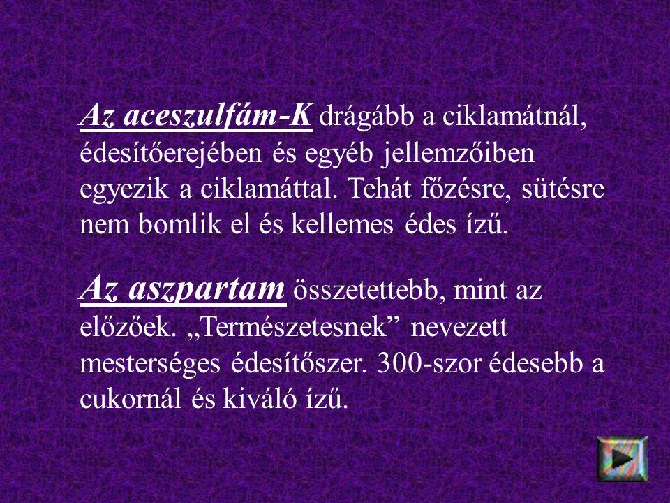 Az aceszulfám-K drágább a ciklamátnál, édesítőerejében és egyéb jellemzőiben egyezik a ciklamáttal. Tehát főzésre, sütésre nem bomlik el és kellemes é